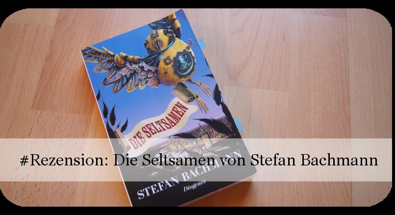 Die Seltsamen von Stefan Bachmann