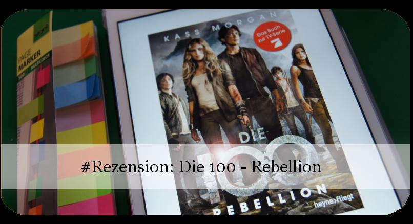 Die 100 - Rebellion von Kass Morgan