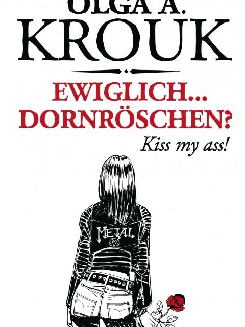 Ewiglich ... Dornröschen? Kiss my ass! von Olga A. Krouk