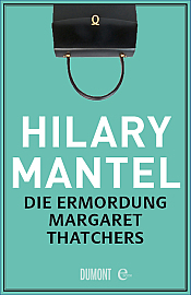 Hilary Mantel: Die Ermordung Margaret Thatchers