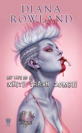 My Life as a White Trash Zombie von Diana Rowland
