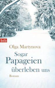Sogar Papageien überleben uns von Olga Martynova