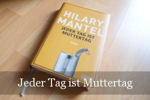 Jeder Tag ist Muttertag von Hilary Mantel