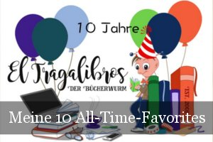 10 Jahre El Tragalibros - Bloggeburtstag - All-Time-Favorites