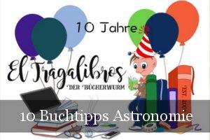 10 Jahre El Tragalibros - Bloggeburtstag - Astronomie