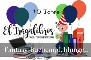 10 Jahre El Tragalibros - Bloggeburtstag - Fantasy-Buchempfehlungen