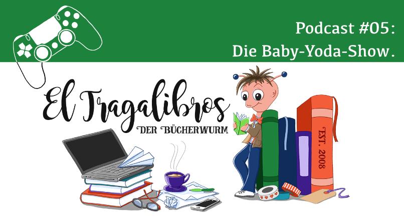 Podcast El Tragalibros - der (zockende) Bücherwurm Folge 5: Die Baby-Yoda-Show